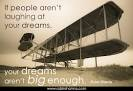 If people aren't laughing at your dreams...